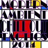 Modern Ambient Chill Out Tactics 2014 (The Art of Lounge and ChillOut) by Various Artists