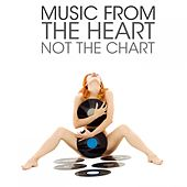 Music from the Heart Not the Chart by Various Artists