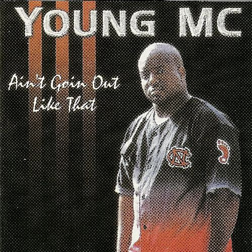 Ain't Going out Like That by Young M.C.
