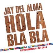 Hola, Bla Bla by Jay Del Alma