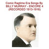 Comic Ragtime Era Songs (Encore 4) [Recorded 1913-1916] by Billy Murray