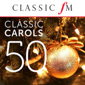 50 Classic Carols (By Classic FM) by Various Artists