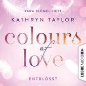 Colours of Love, Folge 2: Entblößt (Ungekürzt) von Kathryn Taylor