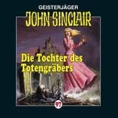 Folge 97: Die Tochter des Totengräbers von John Sinclair