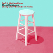 Cheap Sunglasses (Cherry Cherry Boom Boom Remix) de RAC