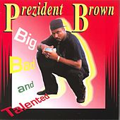 Big Bad And Talented by Prezident Brown