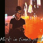 Mick: In Times Past by Mick Foster