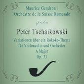 Orchestre de la Suisse Romande / Maurice Gendron spielen: Peter Tschaikowsky: Variationen über ein Rokoko-Thema für Violoncello und Orchester A Major, Op. 33 von Maurice Gendron