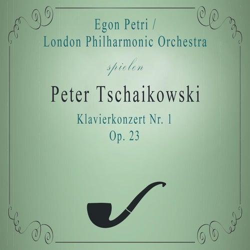 London Philharmonic Orchestra / Egon Petri spielen: Peter Tschaikowsky: Klavierkonzert Nr. 1, Op. 23 von London Philharmonic Orchestra
