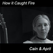 How It Caught Fire by Cain (1)