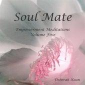 Soul Mate: Empowerment Meditations, Vol. Five by Deborah Koan