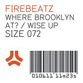 Where Brooklyn At? / Wise Up von Firebeatz