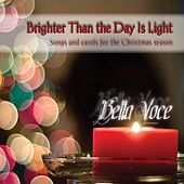 Brighter Than the Day Is Light: Songs and Carols for the Christmas Season de Bella Voce