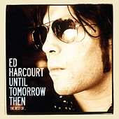 Until Tomorrow Then - The Best Of Ed Harcourt by Ed Harcourt