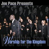 Worship For The Kingdom by Joe Pace