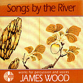 James Wood: Songs by the River - Works for Percussion and Voices by New London Chamber Choir