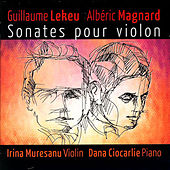 Guillame Lekeu, Albéric Magnard: Sonates Pour Violon by Irina Muresanu