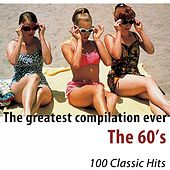 The Greatest Compilation Ever (The 60's) [100 Classic Hits] di Various Artists