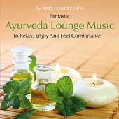 Ayurveda Lounge Music: To Relax, Enjoy and Feel Comfortable by Gomer Edwin Evans