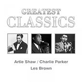 Greatest Classics: Artie Shaw, Charlie Parker, Les Brown by Various Artists