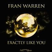 Exactly Like You by Fran Warren