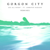 Go All Night (Remixes) von Gorgon City