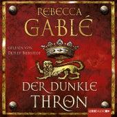 Der dunkle Thron (Ungekürzt) von Rebecca Gablé