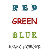 Red Green Blue by Roger Brainard