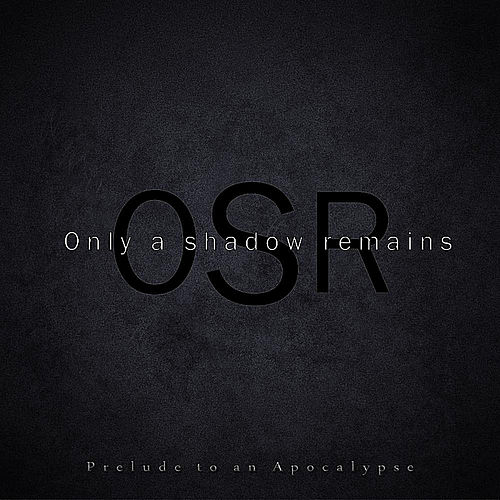 Prelude to An Apocalypse by Only A Shadow Remains