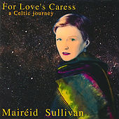 For Love's Caress (A Celtic Journey) by Maireid Sullivan