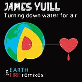 Turning Down Water For Air (Earth & Fire Versions) von James Yuill