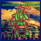 Fricke by Russ Baum and Huck Finn