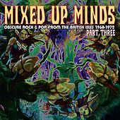 Mixed Up Minds, Part 3: Obscure Rock And Pop From The British Isles, 1968-1972 by Various Artists
