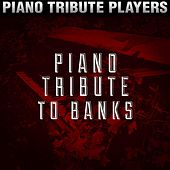 Piano Tribute to Banks by Piano Tribute Players