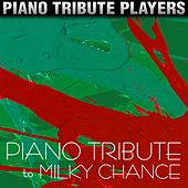 Piano Tribute to Milky Chance by Piano Tribute Players