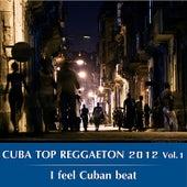 Cuba Top Reggaeton 2012, Vol. 1 (I Feel Cuban Beat) de Various Artists
