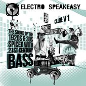 Electro Speakeasy Club, Vol. 1 (The Sound of the 1920s & 30s Spiced with 21st Century Bass. Mixed by Dr Cat) de Various Artists