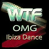 WTF OMG Ibiza Dance (150 Top Club Songs House Electro Trance Dub Minimal Tech for Your Party and Festival DJ Selection Extended Zone 2015) von Various Artists