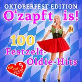 O'zapft Is! 100 Festzelt Oldie Hits (Oktoberfest Edition) von Various Artists