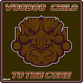 To the Core by Voodoo Child