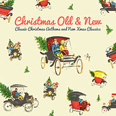 Christmas Old and New - Classic Christmas Anthems and New Xmas Classics by Various Artists