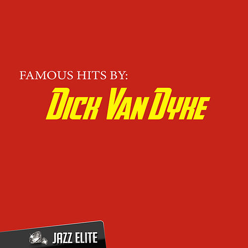 Famous Hits by Dick Van Dyke by Dick Van Dyke