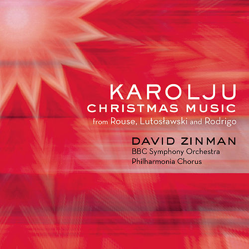 Karolju - Christmas Music from Rouse, Lutoslawski and Rodrigo by David Zinman