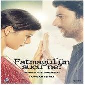 Fatmagül'ün Suçu Ne ? (Original Tv Series Soundtrack) by Toygar Işıklı