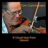 If I Could Hear from Heaven by Tom Cunningham