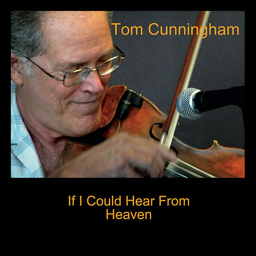 If I Could Hear from Heaven von Tom Cunningham
