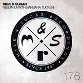 Needin U by Milk & Sugar