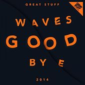 Great Stuff Waves Good Bye 2014 di Various Artists