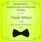 Symphonieorchester des Bayerischen Rundfunks / Bernhard Haitink spielen: Claude Debussy: La Mer (trois esquisses symphoniques) L 109 von Symphonie-Orchester des Bayerischen Rundfunks
