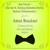 Chor der St. Hedwigs-Kathedrale Berlin / Berliner Philharmoniker / Karl Forster spielen: Anton Bruckner: Te Deum, für Soli, Chor und Orchester, WAB 45 von Berlin Chor der St. Hedwig's-Kathedrale